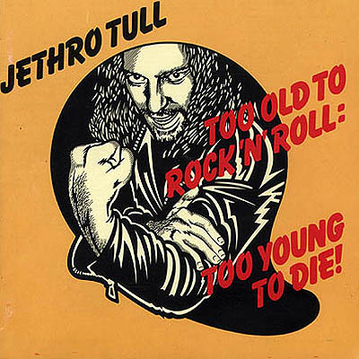Too Old To Rock'n'Roll: Too Young To Die